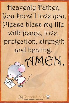 ♡✞♡ Heavenly Father, You know I love you, Please bless my life with peace, love, protection, strength and  healing. Amen...Little Church Mouse..~ 3 December 2016 ♡✞♡