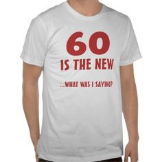 Funny Birthday T Shirt for men and women who are turning 60 and have good sense of humor. Makes a great 'over the hill' gag gift idea!