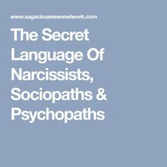 The Secret Language Of Narcissists, Sociopaths & Psychopaths