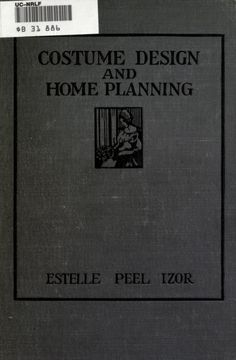 1916 Costume Design and Home Planning Book. By Estelle Peel Izor. FREE ONLINE BOOK, via archive.org