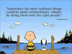 Sometimes the most ordinary things could be made extraordinary, simply by doing them with the right people  ~ Elizabeth Green.