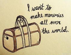 """I want to make memories all over the world"""