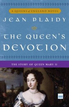The Queen's Devotion: The Story of Queen Mary II (A Queens of England Novel)