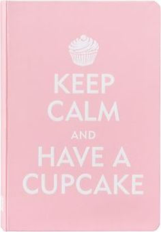 Keep Calm and Have a Cupcake Journal- I don't keep journals but I NEED THIS!
