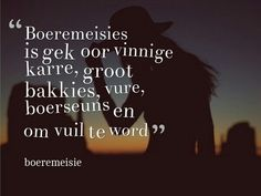 Boeremeisies is gek oor vinnige karre, groot bakkies, vure, Boerseuns en om vuil te word. Cowgirl Secrets, Afrikaanse Quotes, Writing Promps, Quotes And Notes, Dream Quotes, Heart Quotes, Cute Quotes, Positive Thoughts, Favorite Quotes