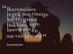 Boeremeisies is gek oor vinnige karre, groot bakkies, vure, Boerseuns en om vuil te word.
