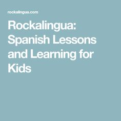 Rockalingua: Spanish Lessons and Learning for Kids