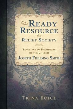 The Ready Resource for Relief Society Teaching: Joseph Fielding Smith - http://mormonfavorites.com/the-ready-resource-for-relief-society-teaching-joseph-fielding-smith-2/