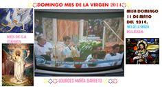 MISA DOMINGO 11 DE MAYO DEL  2014.  MES DE LA VIRGEN IGLESIA. PARTE 2 ҉҉҉ LOURDES MARÍA BARRETO ҉҉҉