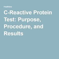 C-Reactive Protein Test: Purpose, Procedure, and Results