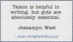 """""""Talent is helpful in writing, but guts are absolutely essential."""" - Jessamine West"""