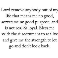 Lod remove anybody who is no good in my life and serves me no purpose