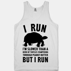 Love it!! That's why we celebrate finish lines NOT finish times!   Get it here: http://www.lookhuman.com/design/22819-i-run-slower-than-a-herd-of-turtles #turtle #funrun #haha #joke www.cd5k.com