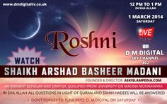 WATCH Shaikh Arshad Basheer Madani FOUNDER & DIRECTOR: AskIslamPedia.com (AN EMINENT SCHOLAR AND ORATOR, QUALIFIED FROM UNIVERSITY ON MADINA MUNNAWARA) LIVE ON D M DIGITAL (SKY CHANNEL 802) PROGRAM: ROSHNI TIME: 12PM TO 1PM (INSHA ALLAH) ON: 01/03/2014 (SATURDAY) (INSHALLAH ALL QUESTIONS IN LIGHT OF QURAN AND SAHIH HADEES WILL BE ANSWERED) (DON'T FORGET TO TUNE INTO: D. M.DIGITAL ON SATURDAY)