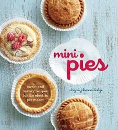 Mini Pies: Sweet and Savory Recipes for the Electric Pie Maker - Pie recipes - Mini Pie Crust, Mini Pie Pans, Mini Pies, Mini Quiches, Pie Crusts, Mini Pie Recipes, Pie Crust Recipes, Pie Fillings, Pampered Chef Recipes