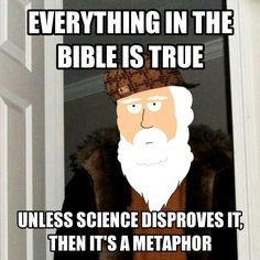 Everything in the Bible is true! Unless science disproves it. Then it's a metaphor. #atheist #atheism