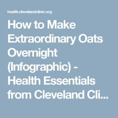 How to Make Extraordinary Oats Overnight (Infographic) - Health Essentials from Cleveland Clinic
