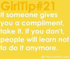 """Girl tips. I hate if I say something nice like """"I like your hair"""" and then theyre like """"no it looks horrible. Girl Code Book, Say Something Nice, Girl Tips, Words Of Encouragement, True Quotes, Picture Quotes, Wise Words, Quotes To Live By, Verses"""
