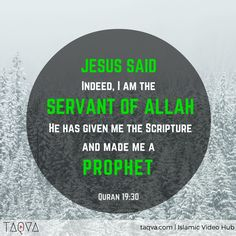 "#Jesus said: ""Indeed I am the servant of Allah. He has given me the scripture and made me a  Prophet."" Al-Qur'an 19:30"