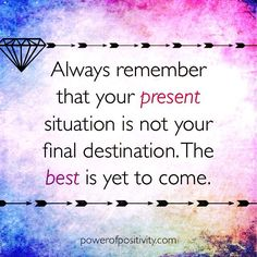 Always remember that your present situation is not your final destination. The best is yet to come.  #powerofpositivity #positivewords #positivethinking #inspiration #quotes