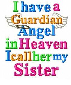 Embroidery Design - I have a Guardian Angel in Heaven I Call Her My Sister - Memory - Wings - Halo - For and Hoops I Miss My Sister, Missing My Sister Quotes, Big Sis, Happy Birthday In Heaven, Heaven Quotes, Angel Quotes, Angels In Heaven, Call Her, Little Sisters