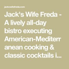 Jack's Wife Freda - A lively all-day bistro executing American-Mediterranean cooking & classic cocktails in understated digs