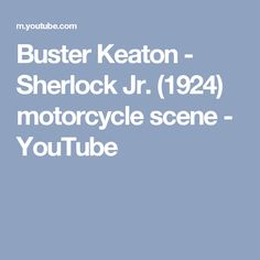 Buster Keaton - Sherlock Jr. (1924) motorcycle scene - YouTube