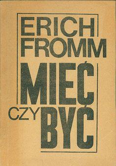 Mieć czy być. Duchowe podstawy nowego społeczeństwa, Erich Fromm, Klub Otrycki, 1989, http://www.antykwariat.nepo.pl/miec-czy-byc-duchowe-podstawy-nowego-spoleczenstwa-erich-fromm-p-14482.html