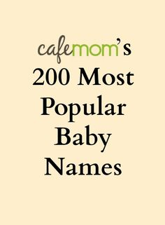CafeMom's 200  Most Popular Baby Names. Is your child's name on the list?