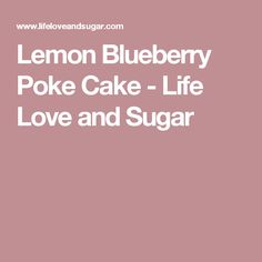 Lemon Blueberry Poke Cake - Life Love and Sugar