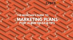 The Musicians Guide to Marketing Plans - Part 3 - Post Album Release Tips by @TeamCyberPR @CyberPRMusic