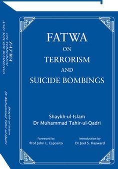 Fatwa on Terrorism and Suicide Bombings by Shaykh-ul-Islam Dr Muhammad Tahir-ul-Qadri