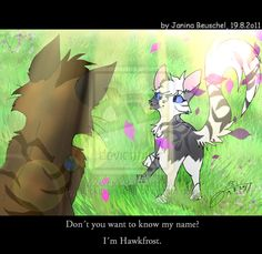 hawkfrost and ivypaw I just hate him! SPOILER how could he train cats for the dark forest?!?!?