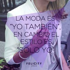 """La moda es """"yo también"""" en cambio el estilo es """"sólo yo"""".  Felicity Urban"""
