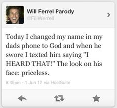 Will Ferrel Parody: Today I changed my name in my dads phone to God and when ....