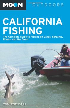 Moon California Fishing: The Complete Guide to Fishing on Lakes, Streams, Rivers, and the Coast (Moon Outdoors): Tom Stienstra: 978161238166...