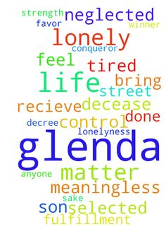 Glenda lonely feel like I done had a future -  	Pray for Glenda and guy get back together for our decease son sake DE'ANDRE who was murder on the street 2010 Dear Jesus Glenda tired of the feeling that her life is meaningless and that she donot matter to anyone Glenda is lonely please forgive Glenda of my sin and bring meaning and fulfillment into her life Glenda surrender �her heart to you and ask that you take control of her life because Glenda fearless confident who she is more than a…