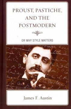 Proust, pastiche, and the postmodern, or Why style matters / James Austin.
