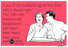 9 out of 10 husbands agree that their wives are always right.  . . .LOL!