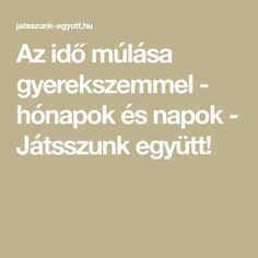 Az idő múlása gyerekszemmel - hónapok és napok - Játsszunk együtt! Montessori, Kindergarten, Preschool, Education, Nap, Children, Projects, Young Children, Boys