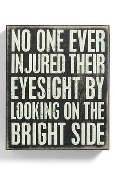 "I must look to doing this more often: ""No one ever injured their eyesight by looking on the bright side"""