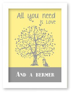 Bernese Mountain Dog Print, Berner Silhouette, All You Need Is Love And A Berner, Tree, Modern Wall Decor
