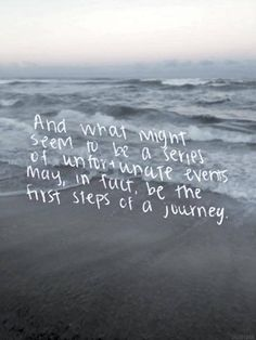 And what might seem to be a series of unfortunate events may, in fact, be the first steps of a journey.
