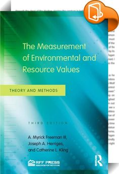 The Measurement of Environmental and Resource Values    ::  <P>The first edition of this important work was the winner of the 2002 Publication of Enduring Quality award by the Association of Environmental and Resource Economists. The continuing premise for the book is that estimates of the economic values of environmental and natural resource services are essential for effective policy-making. As previous editions, the third edition, which includes two additional co-authors, presents a...