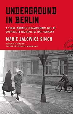 Underground in Berlin: A Young Woman's Extraordinary Tale of Survival in the Heart of Nazi Germany (Marie Jalowicz Simon) / DS134.42.S55 A3 2015 /  http://catalog.wrlc.org/cgi-bin/Pwebrecon.cgi?BBID=15293494