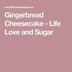 Gingerbread Cheesecake - Life Love and Sugar