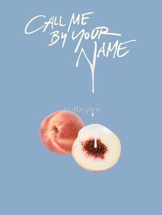 """""""Call Me By Your Name - Dripping Peach"""" by notbrylee Your Name Movie, Your Name Wallpaper, Films Cinema, I Call You, Days Of The Year, Film Serie, Poster Wall, Belle Photo, Aesthetic Pictures"""