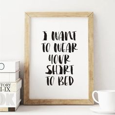 I Want to Wear Your Shirt to Bed Watercolor Typography Print http://www.amazon.com/dp/B01ANU6C62 motivationmonday print inspirational black white poster motivational quote inspiring gratitude word art bedroom beauty happiness success motivate inspire