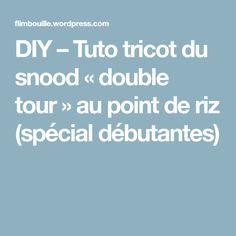 DIY – Tuto tricot du snood « double tour » au point de riz (spécial débutantes)
