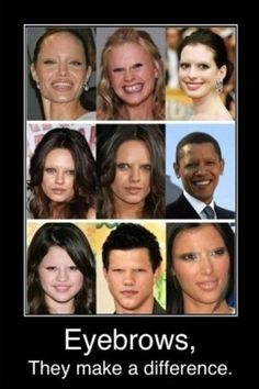 I can't get over how freaky people without eyebrows are!! Soooo funny!